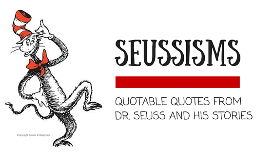 SEUSSISMS: Quotable quotes from Dr. Seuss and his stories
